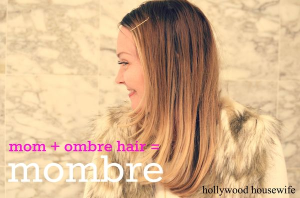 Mom + ombre hair = mombre | hollywood housewife