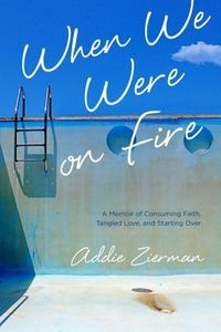 When we were on fire addie zierman