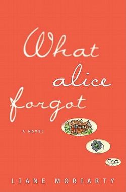 Liane Moriarty What Alice Forgot