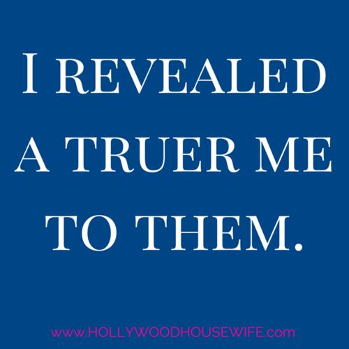 I revealed a truer me